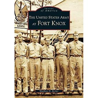The United States Army at Fort Knox by Matthew D Rector - 97807385179