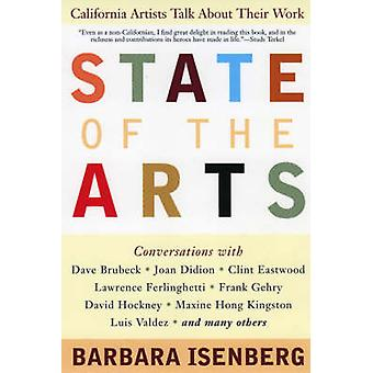 State of the Arts California Artists Talk about Their Work by Isenberg & Barbara