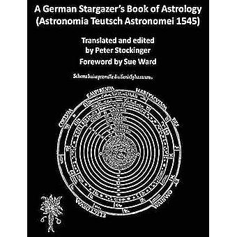 A German Stargazers Book of Astrology Astronomia Teutsch Astronomei 1545 by Stockinger & Peter