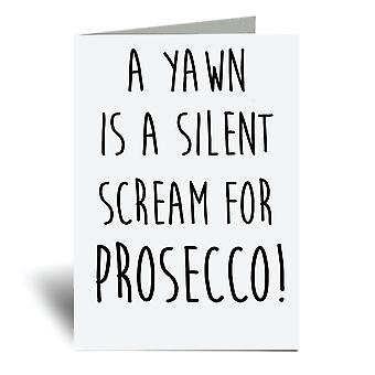 A Yawn Is A Silent Scream For Prosecco A6 Greeting Card