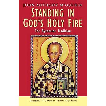 Standing in Gods Holy Fire by McGuckin & John Anthony