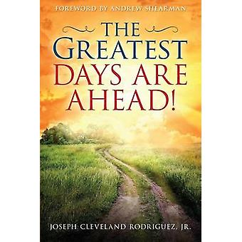 Greatest Days Are Ahead The by Rodriguez & Jr. Joseph Cleveland