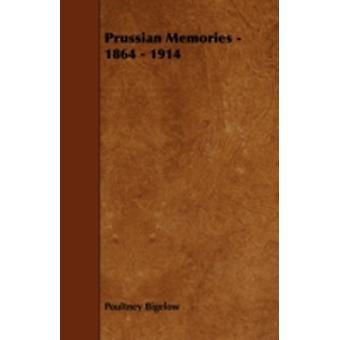 Prussian Memories  1864  1914 by Bigelow & Poultney