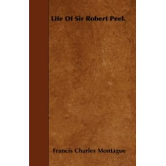 Life Of Sir Robert Peel. by Montague & Francis Charles