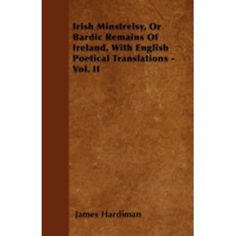 Irish Minstrelsy Or Bardic Remains Of Ireland With English Poetical Translations  Vol. II by Hardiman & James