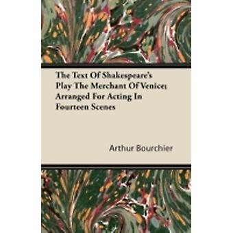 The Text of Shakespeares Play the Merchant of Venice Arranged for Acting in Fourteen Scenes by Bourchier & Arthur