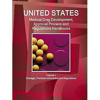 US Medical Drugs Development Approval Process and Regulations Handbook Volume 1 Strategic Practical Information and Regulations by IBP & Inc.