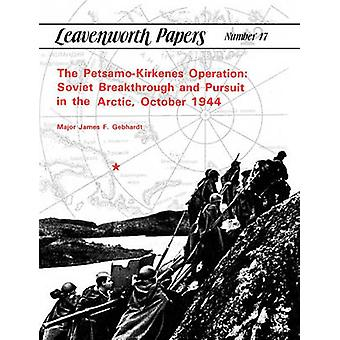 The PetsamoKirkenes Operation Soviet Breakthrough and Pursuit in the Arctic October 1944 by Gebhardt & James F.