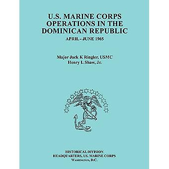 U.S.MarineCorpsOperationsin theDominicanRepublicAprilJune1965 Ocassional Paper series United States Marine Corps History and Museums Division by Ringler & Jack K.
