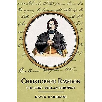 Christopher Rawdon the lost philanthropist by Harrison & David
