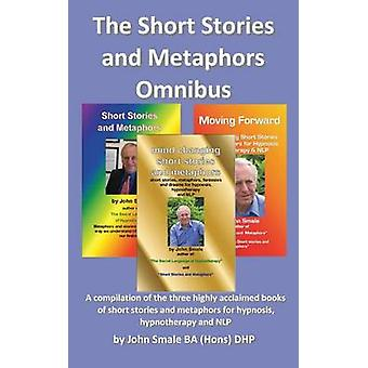 The Short Stories and Metaphors Omnibus. a Compilation of the Three Highly Acclaimed Books of Short Stories and Metaphors for Hypnosis Hypnotherapy a by Smale & John
