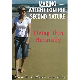 Making Weight Control Second Nature Living Thin Naturally by March & Susan Burke