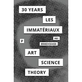 30 Years after Les Immatriaux Art Science and Theory by Hui & Yuk