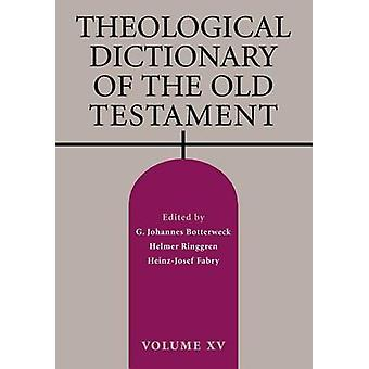 Theological Dictionary of the Old Testament Volume XV by Botterweck & G Johannes