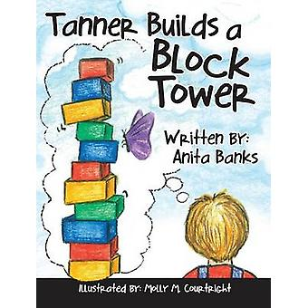 Tanner Builds a Block Tower by Banks & Anita