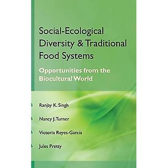 Social Ecological Diversity and Traditional Food Systems Oppurtunities from the Biocultural World by Singh & Ranjay