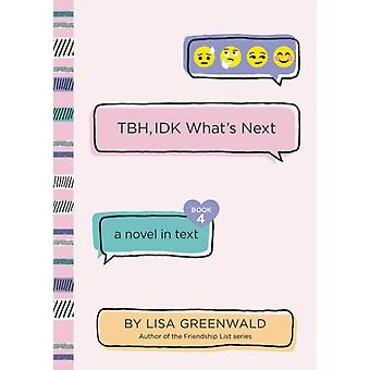 TBH 4 TBH IDK Whats Next by Lisa Greenwald