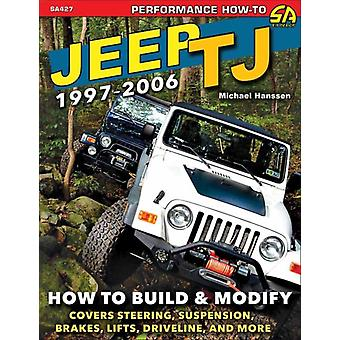 Jeep TJ 19972006  How to Build and  Modify by Michael Hanssen