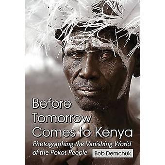 Before Tomorrow Comes to Kenya - Photographing the Vanishing World of