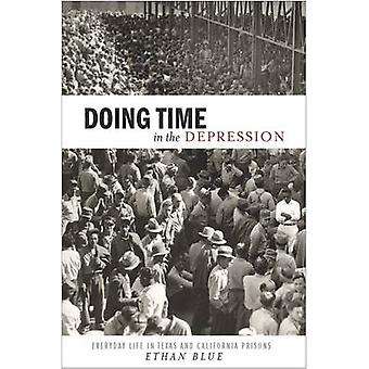 Doing Time in the Depression - Everyday Life in Texas and California P