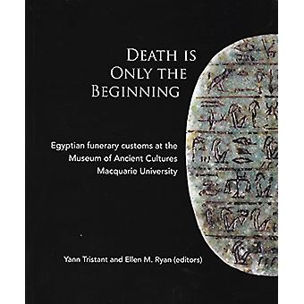 Death Is Only The Beginning - Egyptian funerary customs at the Museum