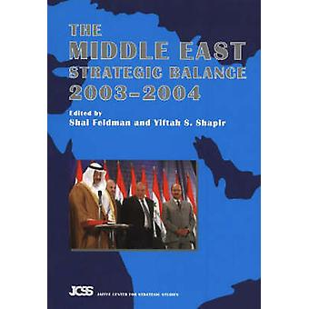 The Middle East Strategic Balance - 2003-2004 by Shai Feldman - Yifta