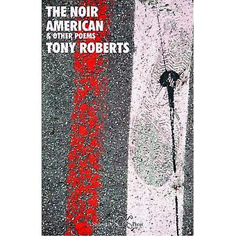 The Noir American - and Other Poems by Tony Roberts - 9781912524150 Bo