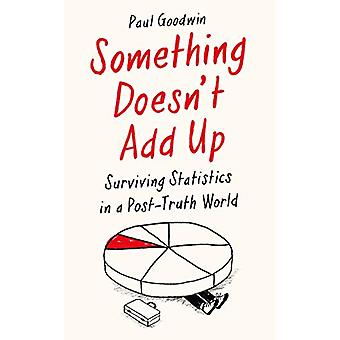 Something Doesn't Add Up - Surviving Statistics in a Post-Truth World