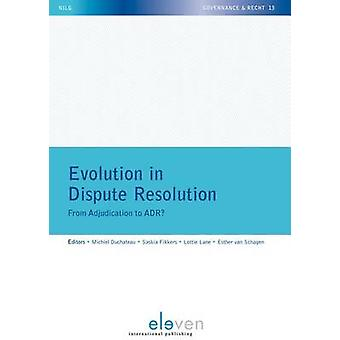 Evolution in Dispute Resolution - From Adjudication to ADR? by M. Duch