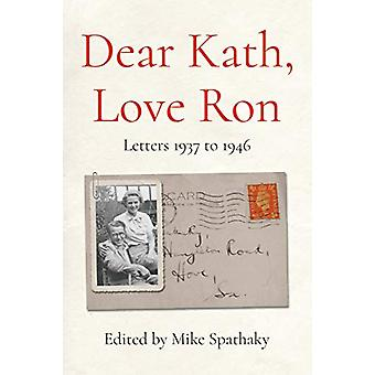Dear Kath - Love Ron - Letters 1937 to 1946 by Mike Spathaky - 9781912