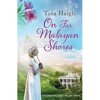 On Far Malayan Shores by Tara Haigh & Translated by Jozef Voort