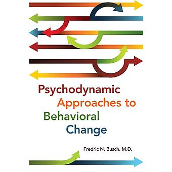 Psychodynamic Approaches to Behavioral Change by Busch & Fredric N.
