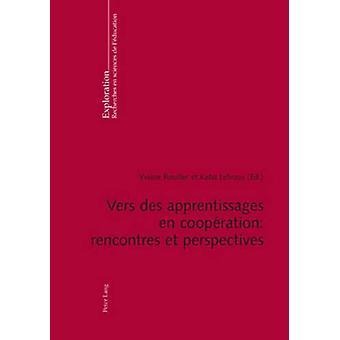 Vers Des Apprentissages En Cooperation - Rencontres Et Perspectives by