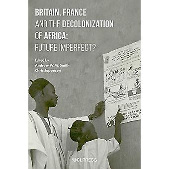Britain - France and the Decolonization of Africa - Future Imperfect?