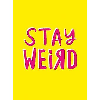 Stay Weird - Upbeat Quotes and Awesome Statements for People Who Are O