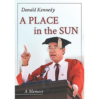 A Place in the Sun  A Memoir by Donald Kennedy