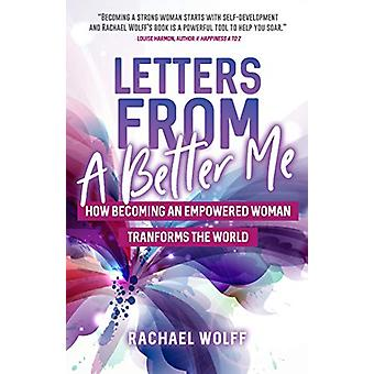 Letters from a Better Me - How Becoming an Empowered Woman Transforms