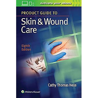 Product Guide to Skin & Wound Care by Cathy Thomas Hess - 9781496