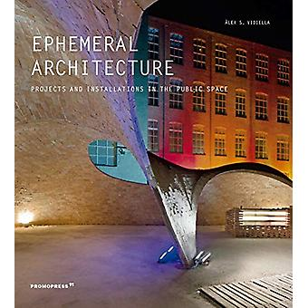 Ephemeral Architecture - Projects and Installations in the Public Spac