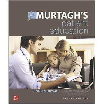 MURTAGHS PATIENT EDUCATION 8E by Murtagh & JohnWheatley & Lucas