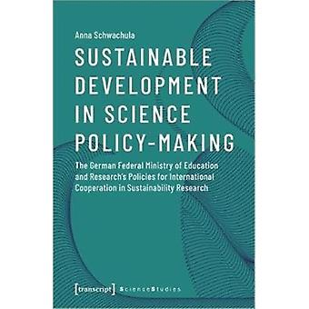 Sustainable Development in Science PolicyMaking by Schwachula & Anna