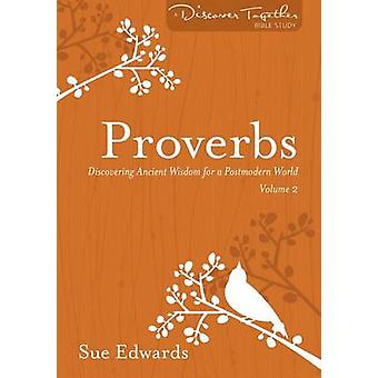 Proverbs Volume 2 Discovering Ancient Wisdom for a Postmodern World Discover Together Bible Studies