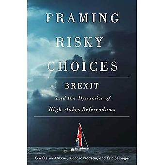 Framing Risky Choices: Brexit and the Dynamics of High-Stakes Refers Framing