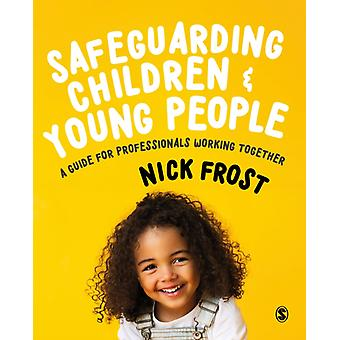 Safeguarding Children and Young People by Frost & Nick