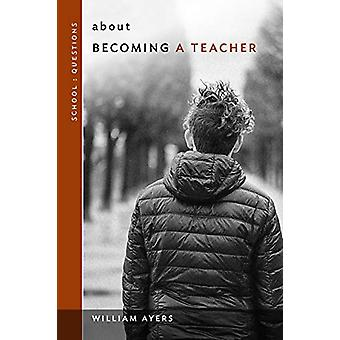 about Becoming a Teacher by William Ayers - 9780807761670 Book