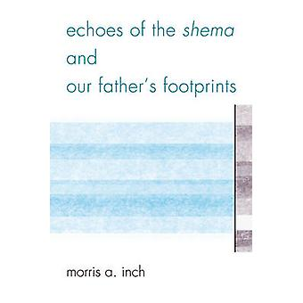 Echoes of the Shema and Our Father's Footprints by Morris A. Inch - 9