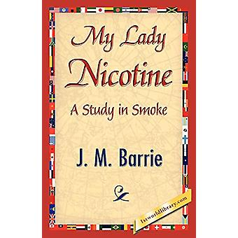 My Lady Nicotine by James Matthew Barrie - 9781421839660 Book