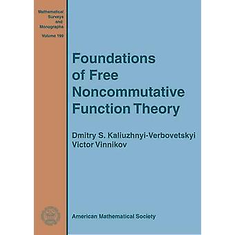 Foundations of Free Noncommutative Function Theory by Dmitry S. Kaliu