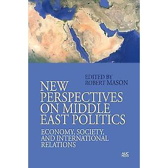 New Perspectives on Middle East Politics Economy Society and International Relations
