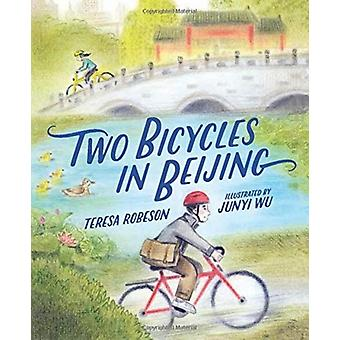 Two Bicycles in Beijing by Teresa Robeson & Illustrated by Junyi Wu